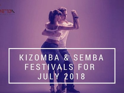 RECOMMDENDED KIZOMBA/SEMBA FESTIVALS IN JULY 2018