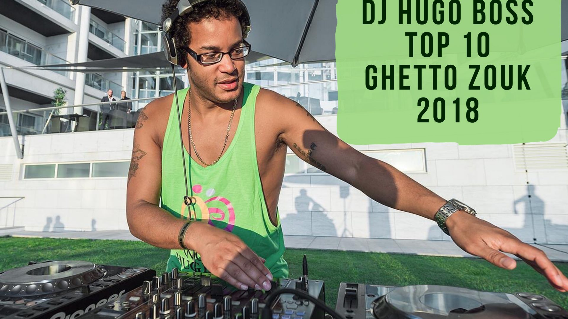 DJ HUGO BOSS TOP 10 GHETTO ZOUK SONGS OF 2018