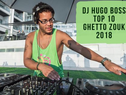 DJ HUGO BOSS TOP 10 GHETTO ZOUK SONGS OF 2018
